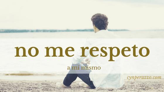No me respeto a mí mismo