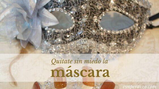 Quitate la mascara sin miedo