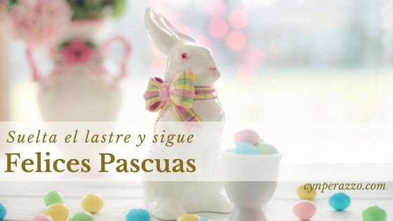 Suelta el lastre y sigue. Felices pascuas
