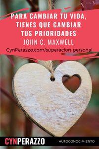 Imágenes de superacion personal en CynPerazzo.com | Para cambiar tu vida, tienes que cambiar tus prioridades - John C. Maxwell