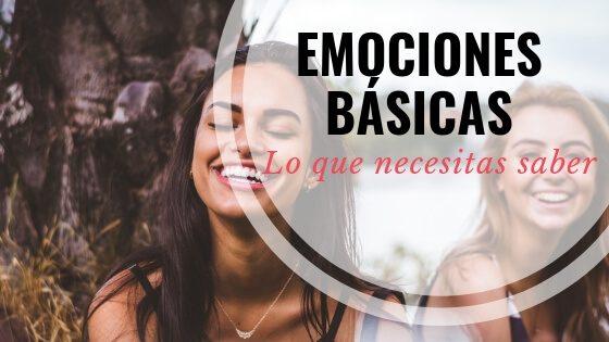 Emociones básicas | Todo lo que necesitas conocer
