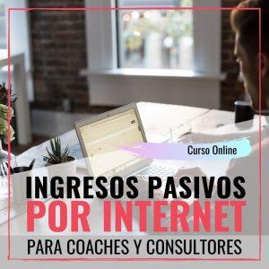 Ingresos pasivos por internet para Coaches y Consultores